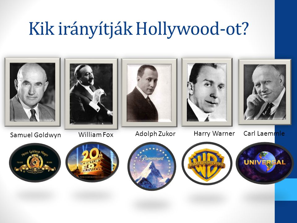 Kik irányítják Hollywood-ot? Samuel Goldwyn William Fox Adolph Zukor Harry WarnerCarl Laemmle