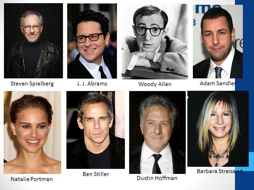 Steven SpielbergJ. J. Abrams Woody Allen Adam Sandler Natalie Portman Ben Stiller Dustin Hoffman Barbara Streisand