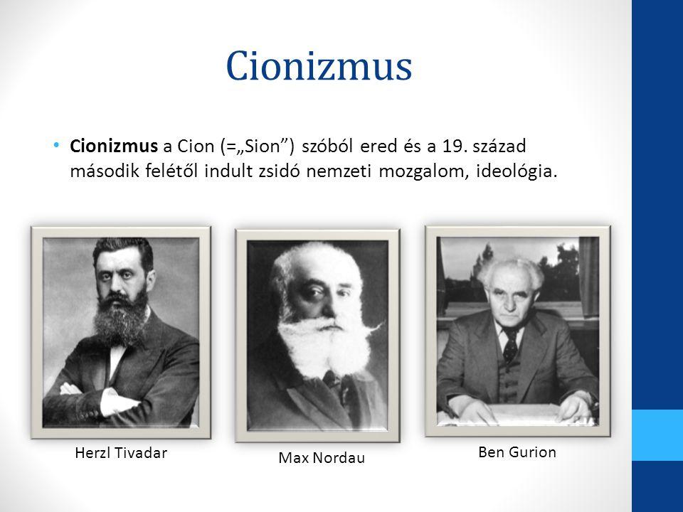 """Cionizmus Cionizmus a Cion (=""""Sion"""") szóból ered és a 19. század második felétől indult zsidó nemzeti mozgalom, ideológia. Herzl Tivadar Max Nordau Be"""