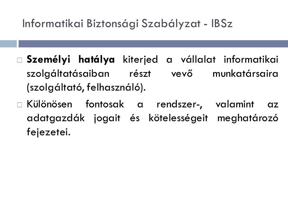 Informatikai Biztonsági Szabályzat - IBSz  Személyi hatálya kiterjed a vállalat informatikai szolgáltatásaiban részt vevő munkatársaira (szolgáltató, felhasználó).