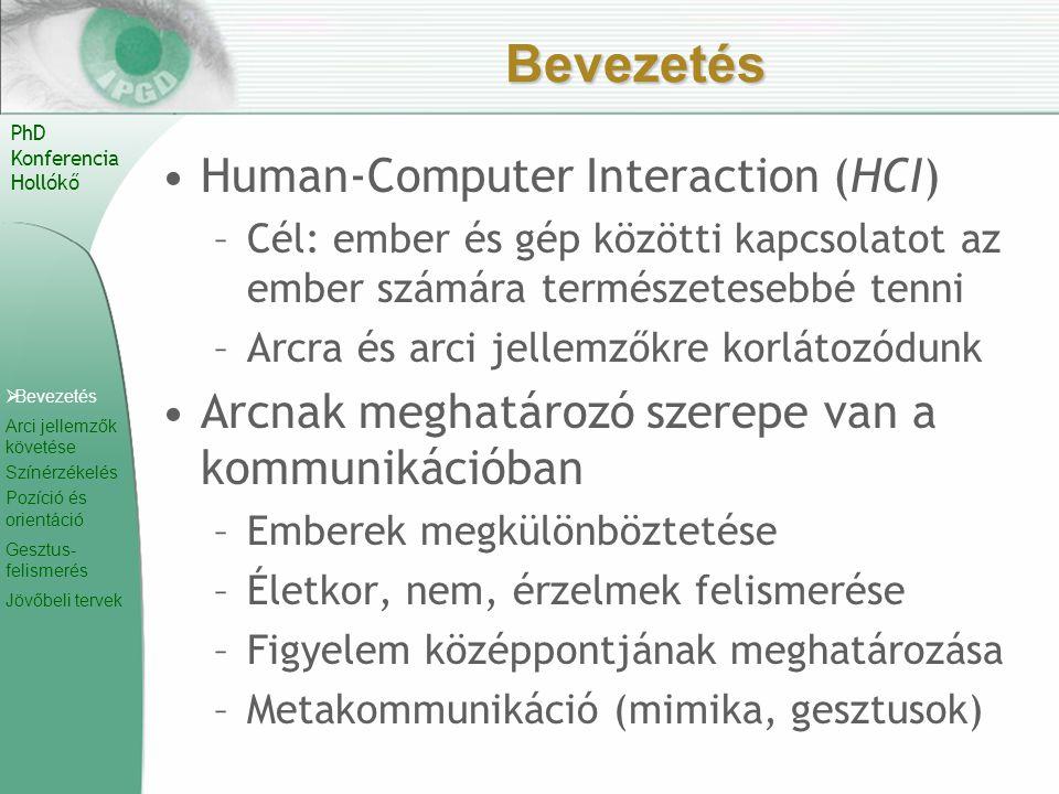  Bevezetés Arci jellemzők követése Színérzékelés Pozíció és orientáció Gesztus- felismerés Jövőbeli tervek PhD Konferencia Hollókő Bevezetés Human-Co