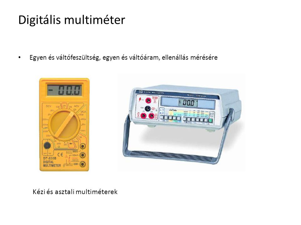 Digitális multiméter Egyen és váltófeszültség, egyen és váltóáram, ellenállás mérésére Kézi és asztali multiméterek