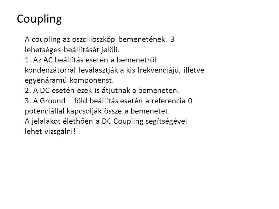 Coupling A coupling az oszcilloszkóp bemenetének 3 lehetséges beállítását jelöli. 1. Az AC beállítás esetén a bemenetről kondenzátorral leválasztják a