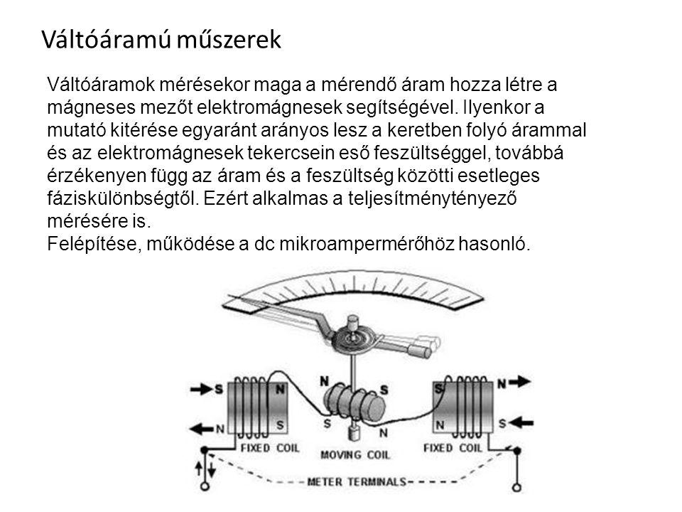 Váltóáramú műszerek Váltóáramok mérésekor maga a mérendő áram hozza létre a mágneses mezőt elektromágnesek segítségével. Ilyenkor a mutató kitérése eg