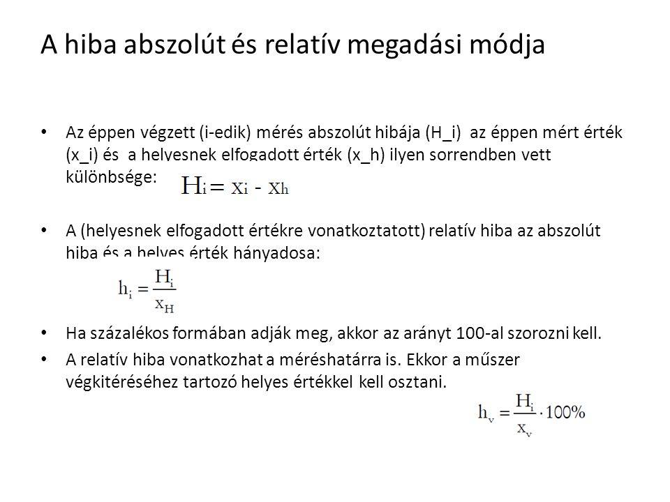 A hiba abszolút és relatív megadási módja Az éppen végzett (i-edik) mérés abszolút hibája (H_i) az éppen mért érték (x_i) és a helyesnek elfogadott ér