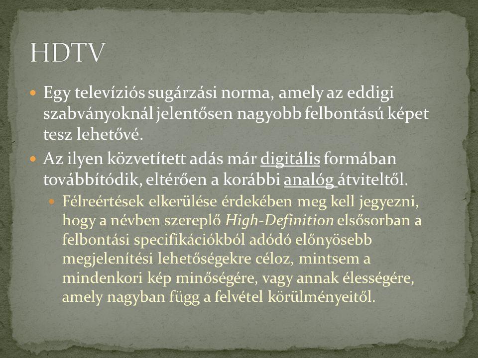 Egy televíziós sugárzási norma, amely az eddigi szabványoknál jelentősen nagyobb felbontású képet tesz lehetővé. Az ilyen közvetített adás már digitál
