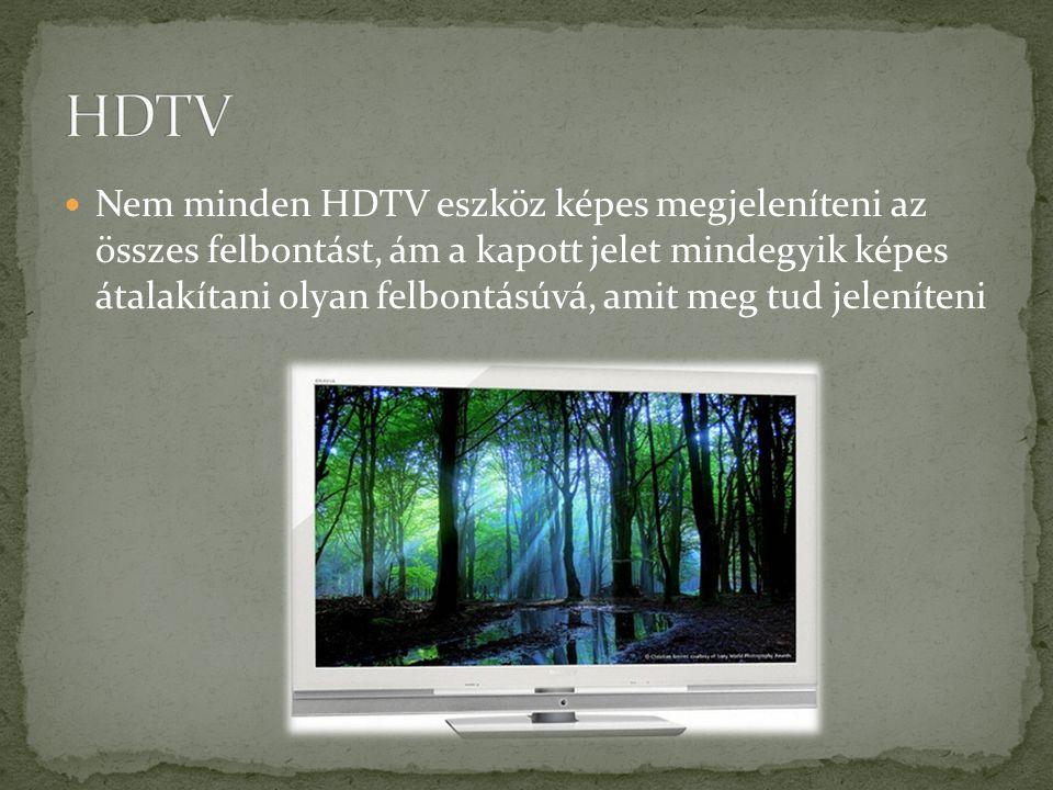 Nem minden HDTV eszköz képes megjeleníteni az összes felbontást, ám a kapott jelet mindegyik képes átalakítani olyan felbontásúvá, amit meg tud jelení