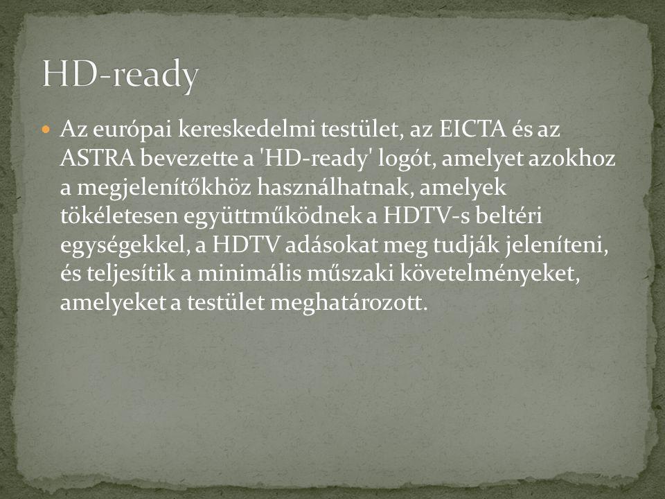 Az európai kereskedelmi testület, az EICTA és az ASTRA bevezette a HD-ready logót, amelyet azokhoz a megjelenítőkhöz használhatnak, amelyek tökéletesen együttműködnek a HDTV-s beltéri egységekkel, a HDTV adásokat meg tudják jeleníteni, és teljesítik a minimális műszaki követelményeket, amelyeket a testület meghatározott.