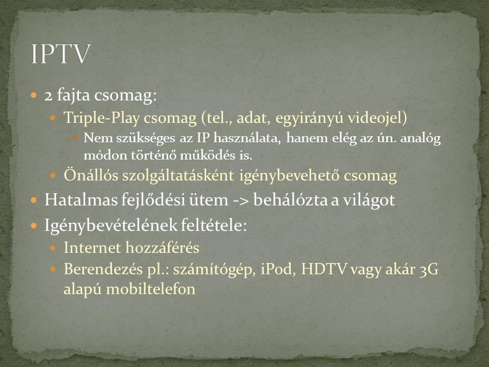 2 fajta csomag: Triple-Play csomag (tel., adat, egyirányú videojel) Nem szükséges az IP használata, hanem elég az ún. analóg módon történő működés is.