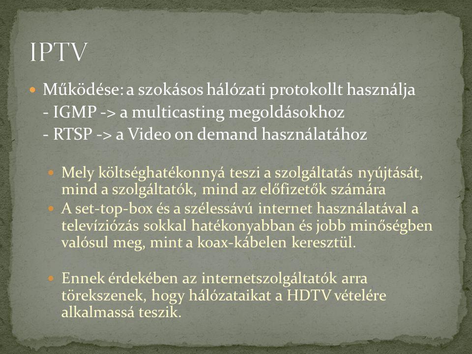 Működése: a szokásos hálózati protokollt használja - IGMP -> a multicasting megoldásokhoz - RTSP -> a Video on demand használatához Mely költséghatéko