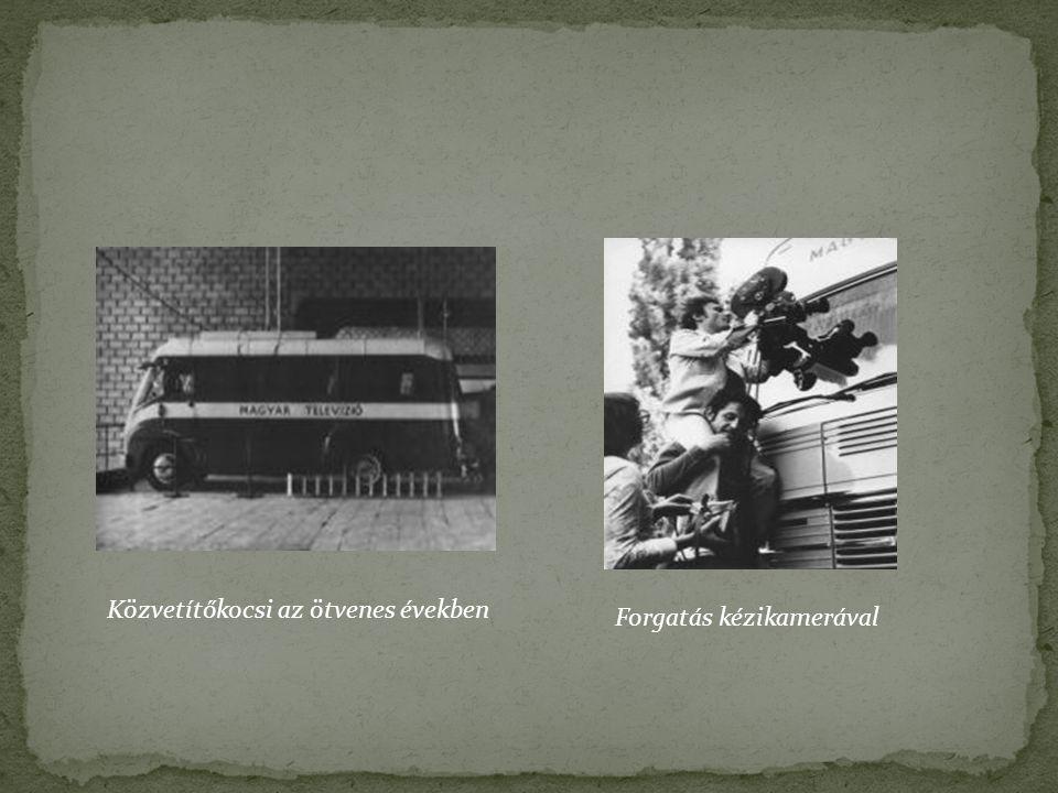 Közvetítőkocsi az ötvenes években Forgatás kézikamerával