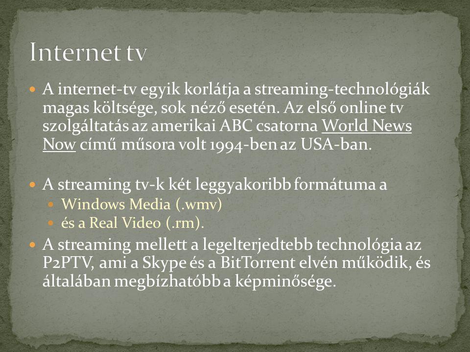 A internet-tv egyik korlátja a streaming-technológiák magas költsége, sok néző esetén. Az első online tv szolgáltatás az amerikai ABC csatorna World N