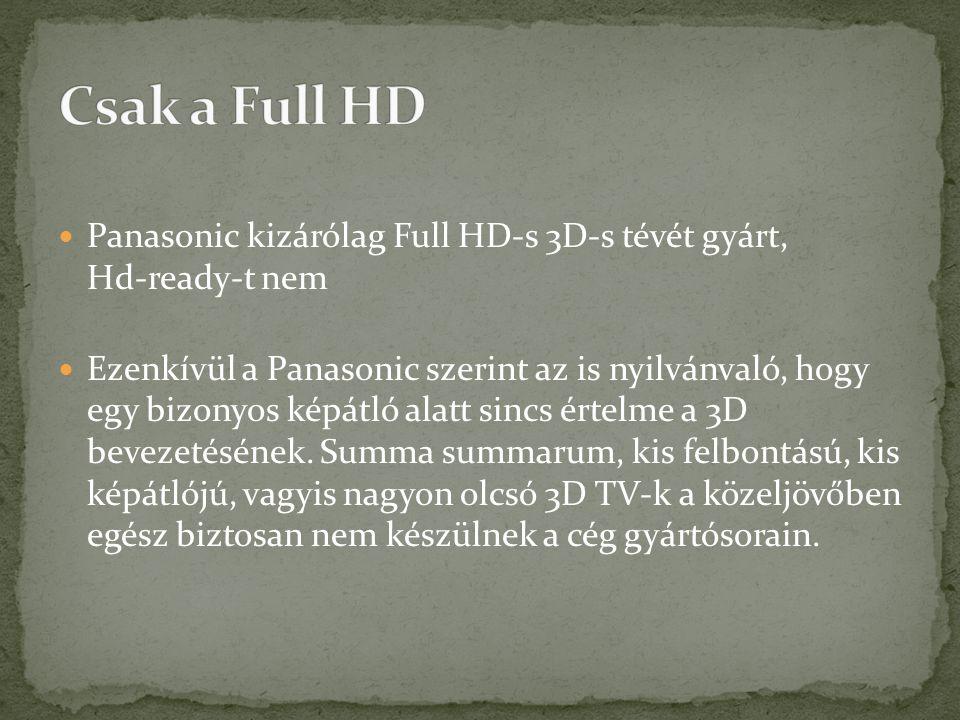 Panasonic kizárólag Full HD-s 3D-s tévét gyárt, Hd-ready-t nem Ezenkívül a Panasonic szerint az is nyilvánvaló, hogy egy bizonyos képátló alatt sincs értelme a 3D bevezetésének.