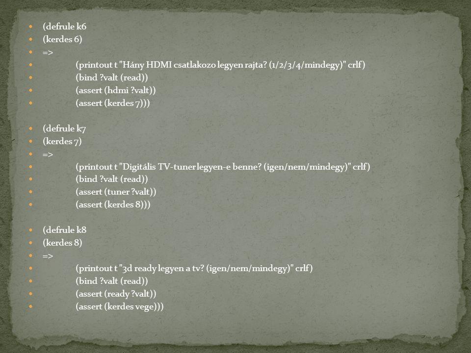 (defrule k6 (kerdes 6) => (printout t Hány HDMI csatlakozo legyen rajta.