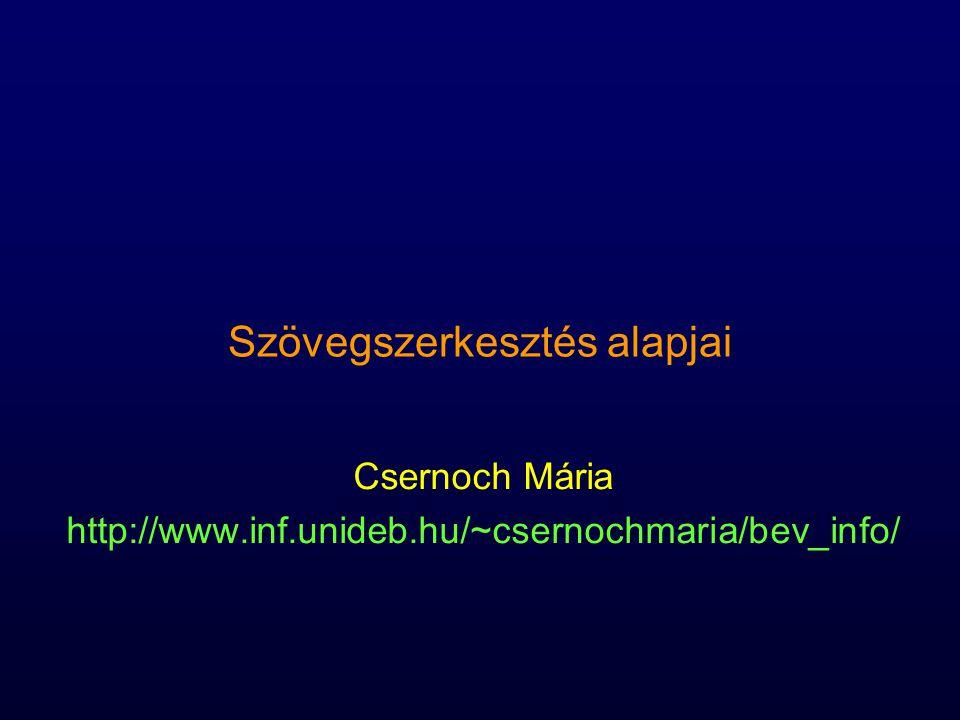 Szövegszerkesztés alapjai Csernoch Mária http://www.inf.unideb.hu/~csernochmaria/bev_info/