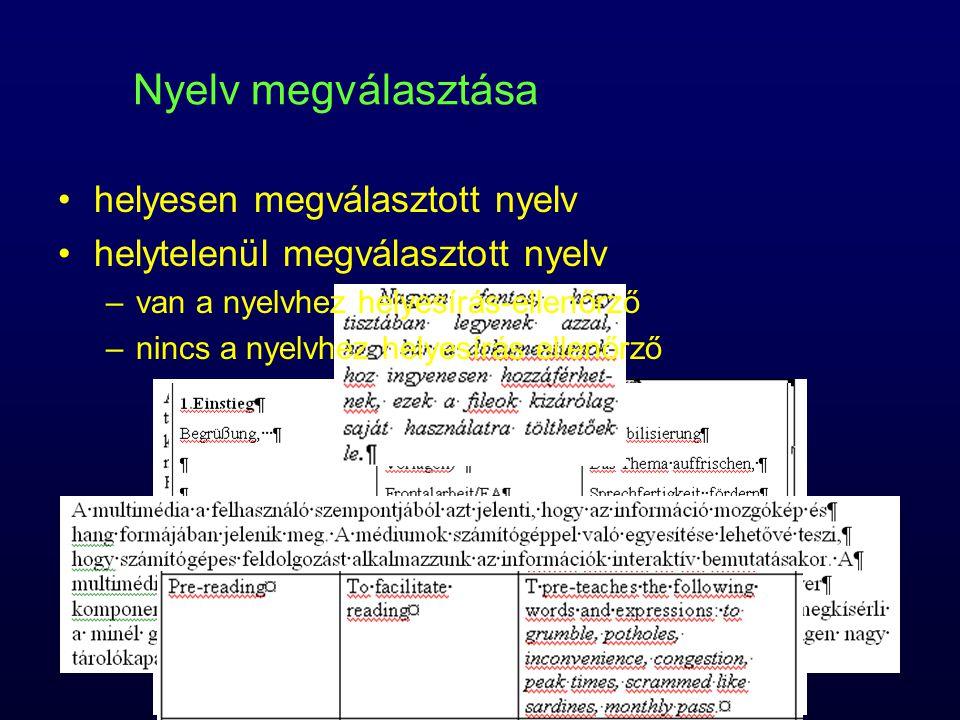 Nyelv megválasztása helyesen megválasztott nyelv helytelenül megválasztott nyelv –van a nyelvhez helyesírás-ellenőrző –nincs a nyelvhez helyesírás ellenőrző
