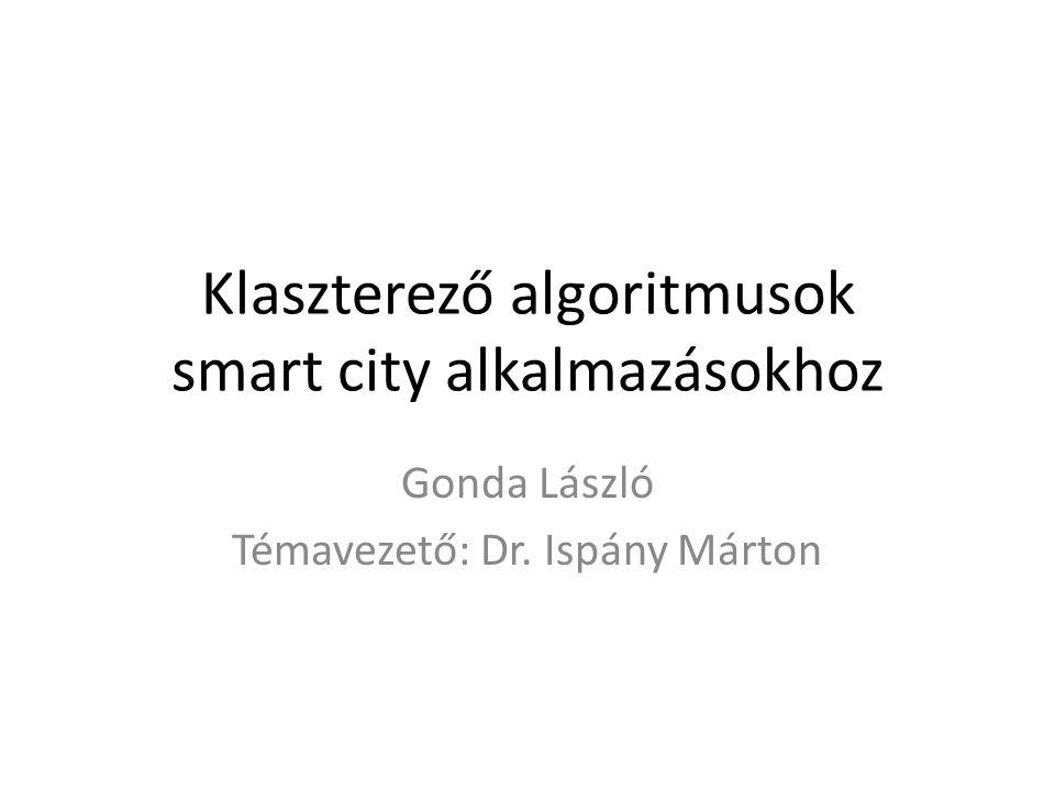 Klaszterező algoritmusok smart city alkalmazásokhoz Gonda László Témavezető: Dr. Ispány Márton
