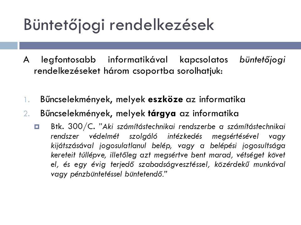 Büntetőjogi rendelkezések A legfontosabb informatikával kapcsolatos büntetőjogi rendelkezéseket három csoportba sorolhatjuk: 1.