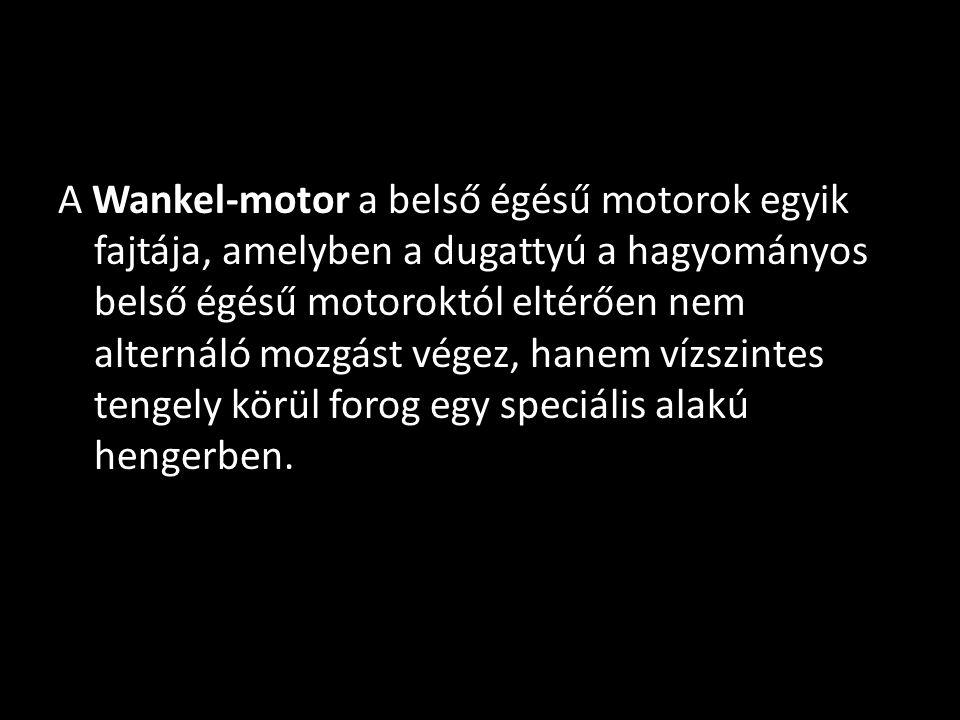 A Wankel-motor a belső égésű motorok egyik fajtája, amelyben a dugattyú a hagyományos belső égésű motoroktól eltérően nem alternáló mozgást végez, han