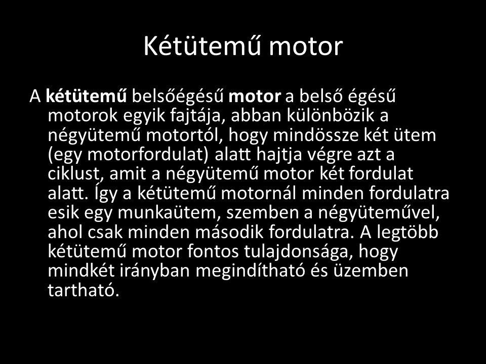 Kétütemű motor A kétütemű belsőégésű motor a belső égésű motorok egyik fajtája, abban különbözik a négyütemű motortól, hogy mindössze két ütem (egy mo
