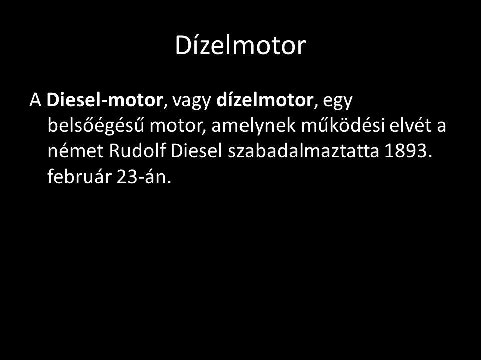 Dízelmotor A Diesel-motor, vagy dízelmotor, egy belsőégésű motor, amelynek működési elvét a német Rudolf Diesel szabadalmaztatta 1893. február 23-án.