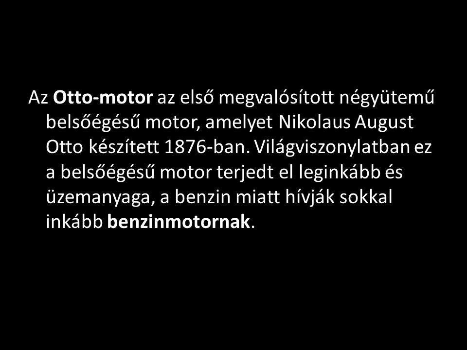 Az Otto-motor az első megvalósított négyütemű belsőégésű motor, amelyet Nikolaus August Otto készített 1876-ban. Világviszonylatban ez a belsőégésű mo