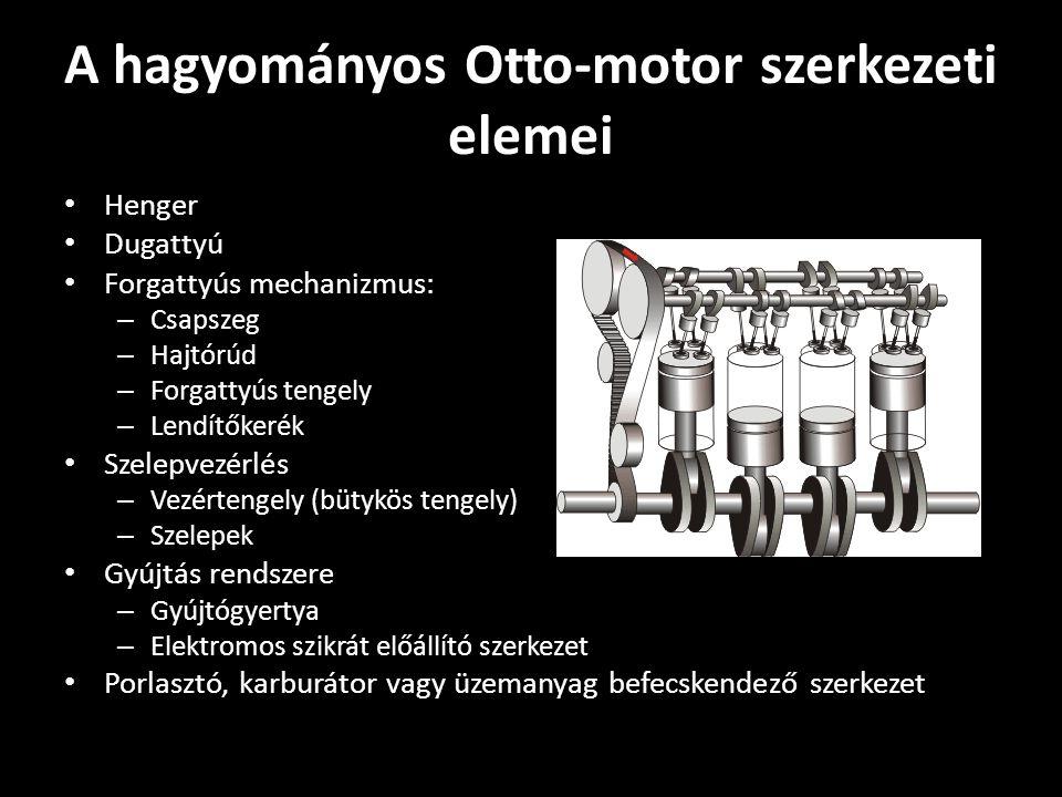 A hagyományos Otto-motor szerkezeti elemei Henger Dugattyú Forgattyús mechanizmus: – Csapszeg – Hajtórúd – Forgattyús tengely – Lendítőkerék Szelepvez