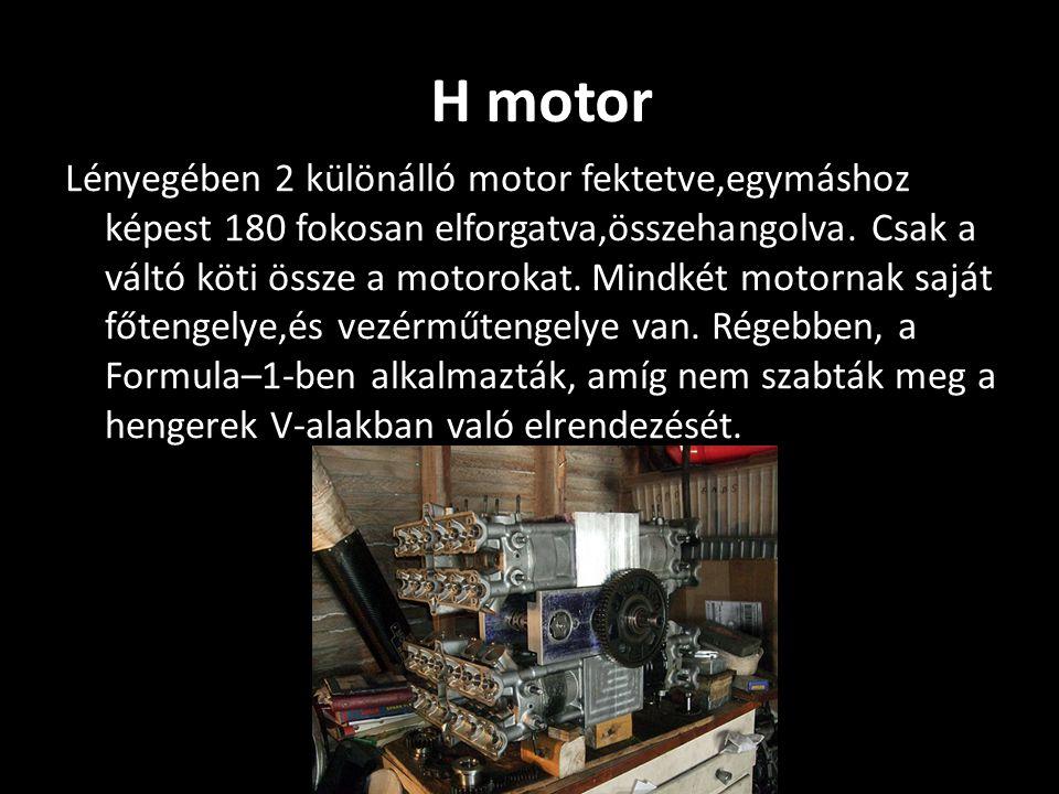 Lényegében 2 különálló motor fektetve,egymáshoz képest 180 fokosan elforgatva,összehangolva. Csak a váltó köti össze a motorokat. Mindkét motornak saj