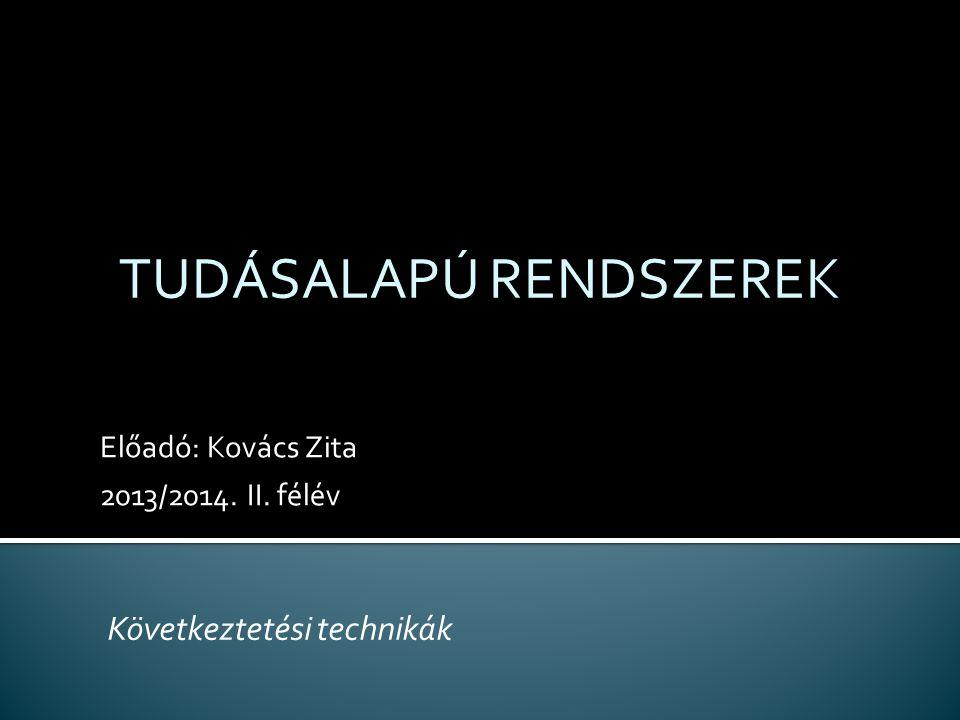 Előadó: Kovács Zita 2013/2014. II. félév TUDÁSALAPÚ RENDSZEREK Következtetési technikák