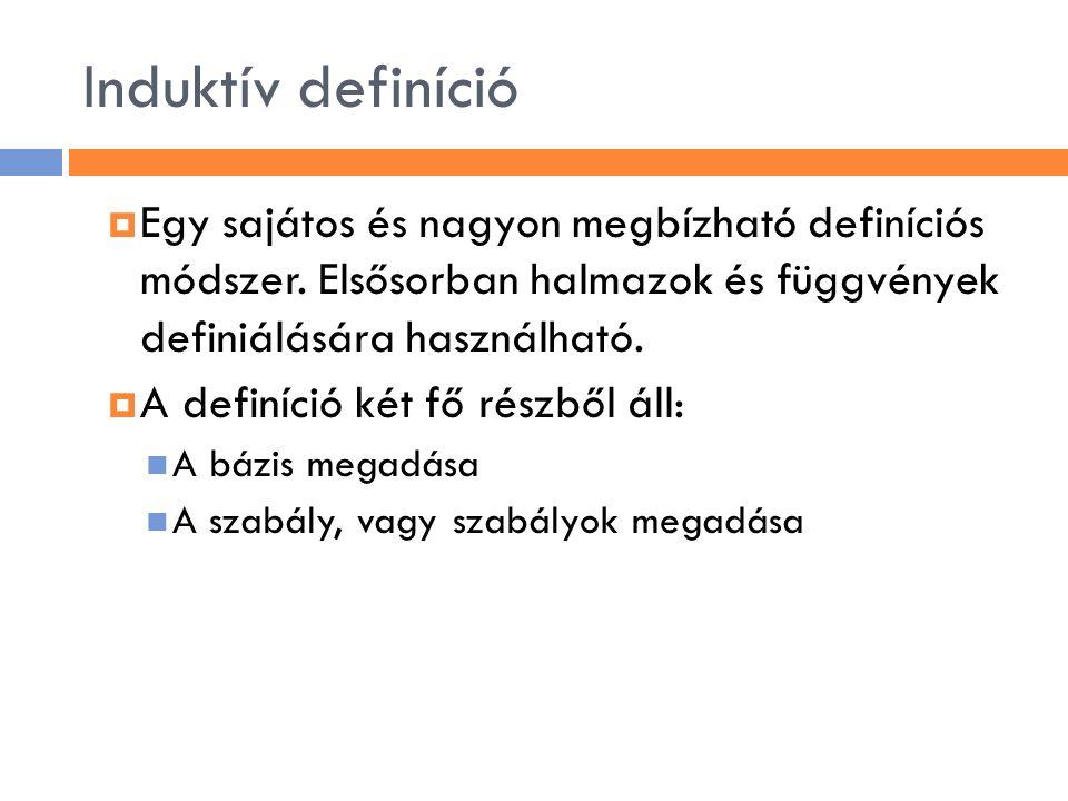 Induktív definíció  Egy sajátos és nagyon megbízható definíciós módszer.