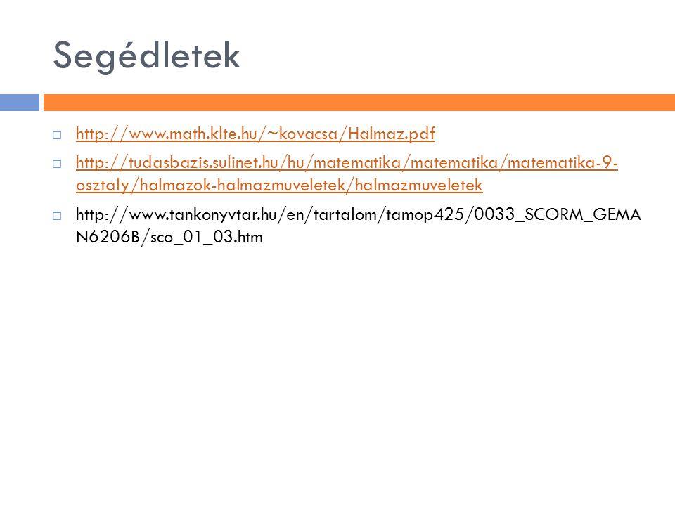 Segédletek  http://www.math.klte.hu/~kovacsa/Halmaz.pdf http://www.math.klte.hu/~kovacsa/Halmaz.pdf  http://tudasbazis.sulinet.hu/hu/matematika/mate