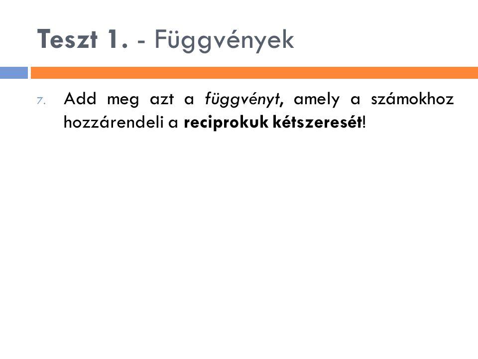 Teszt 1.- Függvények 7.