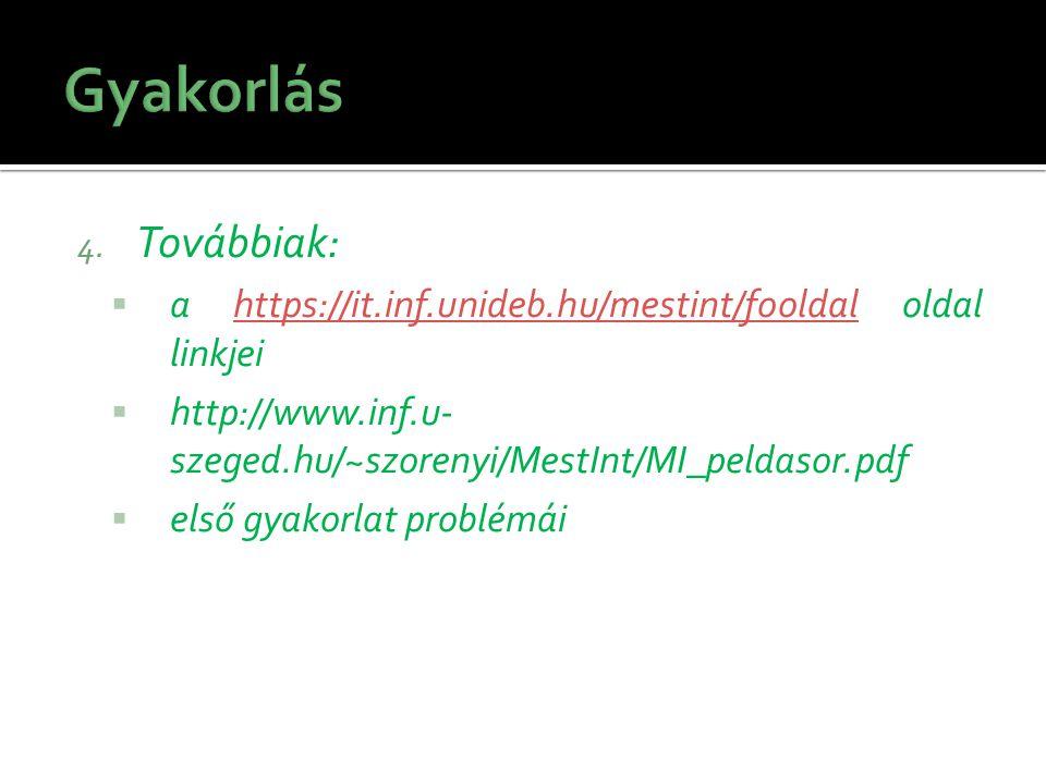 4. Továbbiak:  a https://it.inf.unideb.hu/mestint/fooldal oldal linkjeihttps://it.inf.unideb.hu/mestint/fooldal  http://www.inf.u- szeged.hu/~szoren