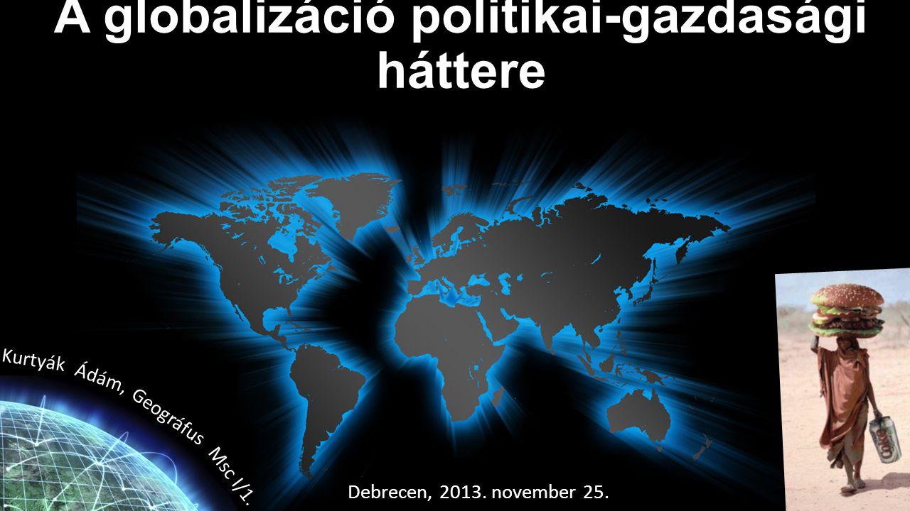 A gazdasági globalizáció főbb jellemzői a)a világ összekapcsoltsága (pl.