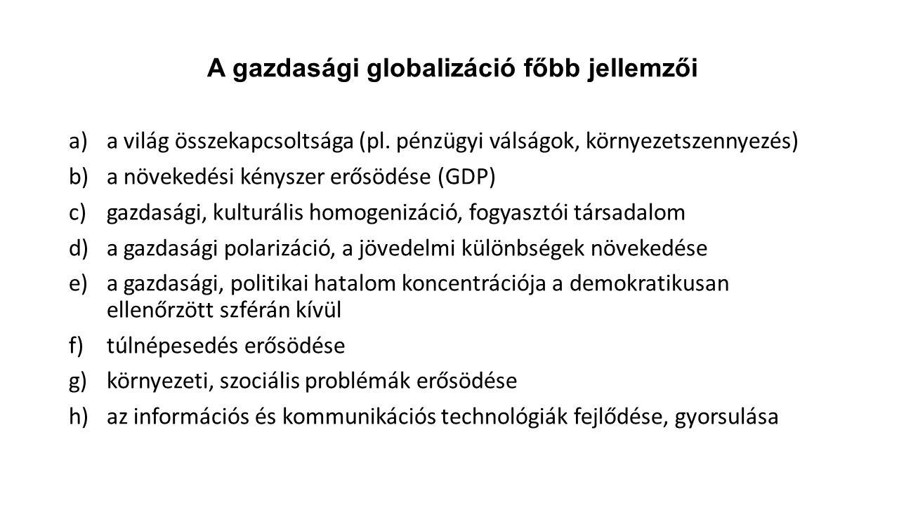 A gazdasági globalizáció főbb jellemzői a)a világ összekapcsoltsága (pl. pénzügyi válságok, környezetszennyezés) b)a növekedési kényszer erősödése (GD