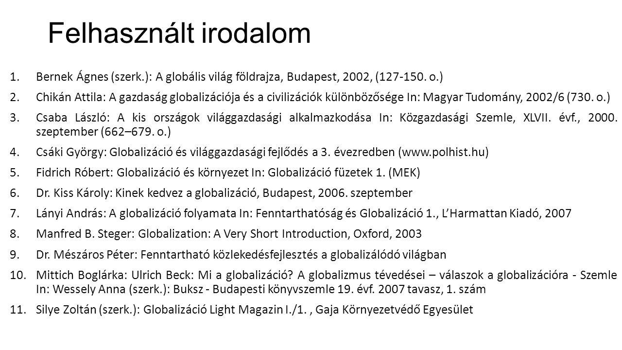 Felhasznált irodalom 1.Bernek Ágnes (szerk.): A globális világ földrajza, Budapest, 2002, (127-150. o.) 2.Chikán Attila: A gazdaság globalizációja és