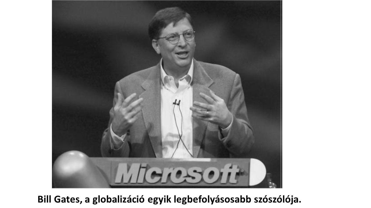 Bill Gates, a globalizáció egyik legbefolyásosabb szószólója.