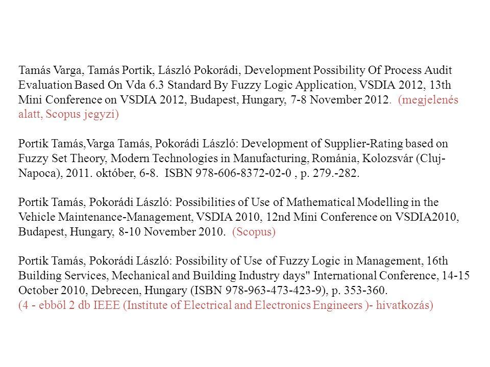 Tamás Varga, Tamás Portik, László Pokorádi, Development Possibility Of Process Audit Evaluation Based On Vda 6.3 Standard By Fuzzy Logic Application, VSDIA 2012, 13th Mini Conference on VSDIA 2012, Budapest, Hungary, 7-8 November 2012.