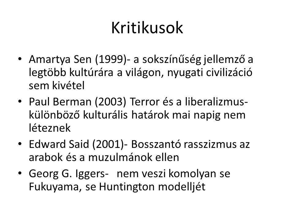 Kritikusok Amartya Sen (1999)- a sokszínűség jellemző a legtöbb kultúrára a világon, nyugati civilizáció sem kivétel Paul Berman (2003) Terror és a li