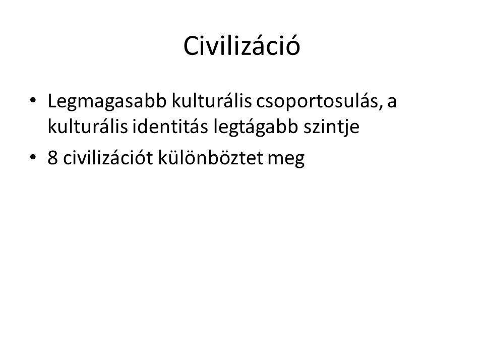 Civilizáció Legmagasabb kulturális csoportosulás, a kulturális identitás legtágabb szintje 8 civilizációt különböztet meg