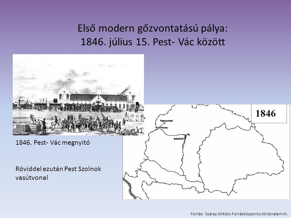 Első modern gőzvontatású pálya: 1846. július 15. Pest- Vác között 1846. Pest- Vác megnyitó Röviddel ezután Pest Szolnok vasútvonal Forrás: Száray Mikl
