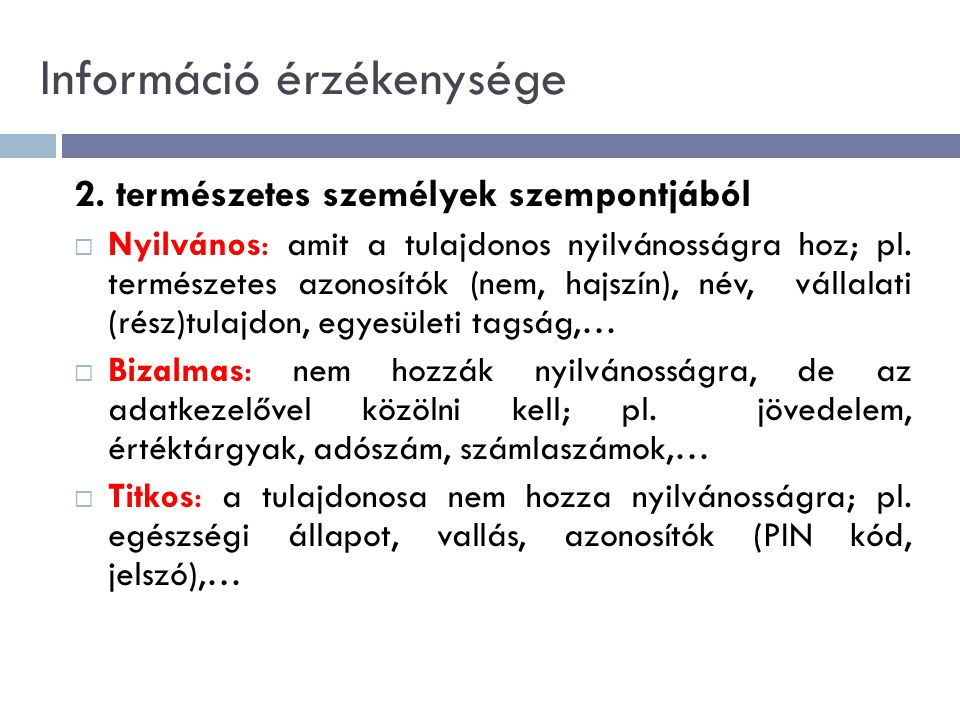 2. természetes személyek szempontjából  Nyilvános: amit a tulajdonos nyilvánosságra hoz; pl. természetes azonosítók (nem, hajszín), név, vállalati (r