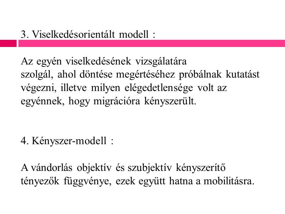 3. Viselkedésorientált modell : Az egyén viselkedésének vizsgálatára szolgál, ahol döntése megértéséhez próbálnak kutatást végezni, illetve milyen elé