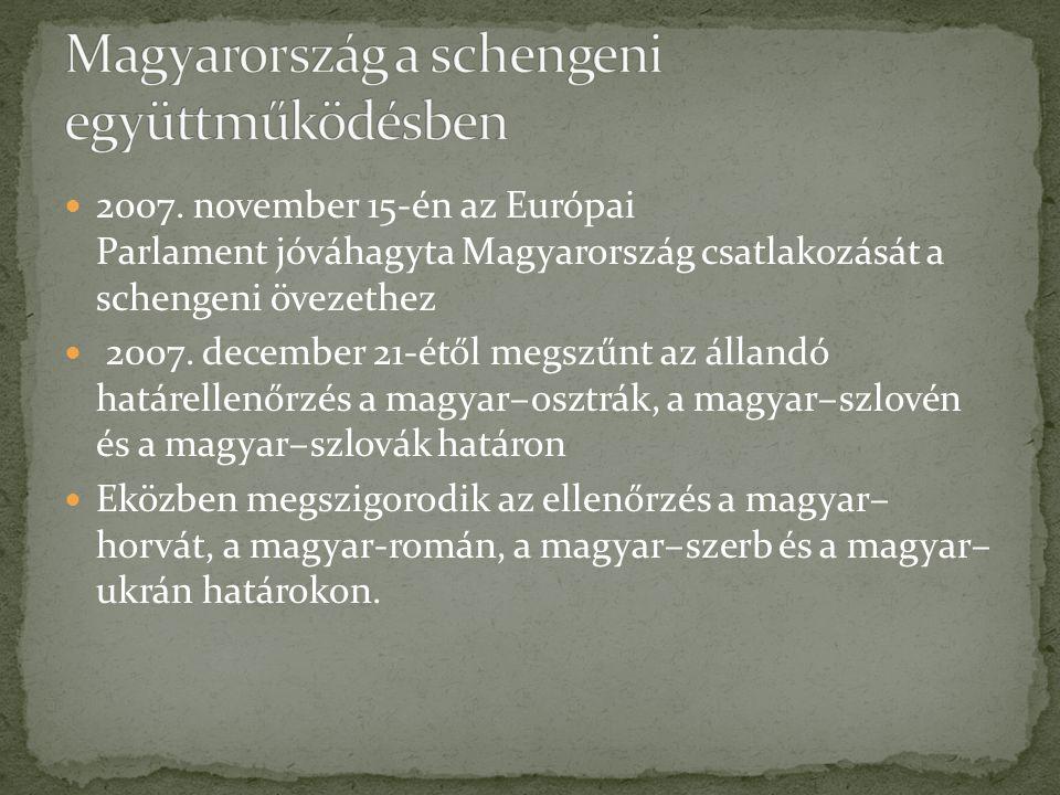 2007. november 15-én az Európai Parlament jóváhagyta Magyarország csatlakozását a schengeni övezethez 2007. december 21-étől megszűnt az állandó határ