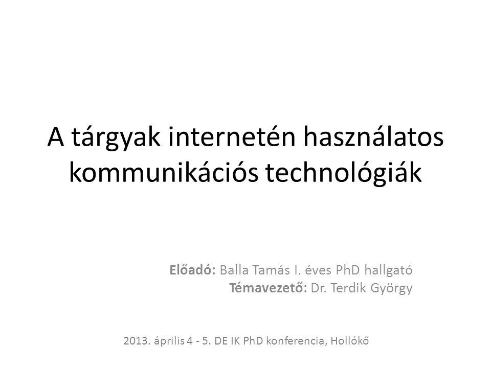 A tárgyak internetén használatos kommunikációs technológiák Előadó: Balla Tamás I.