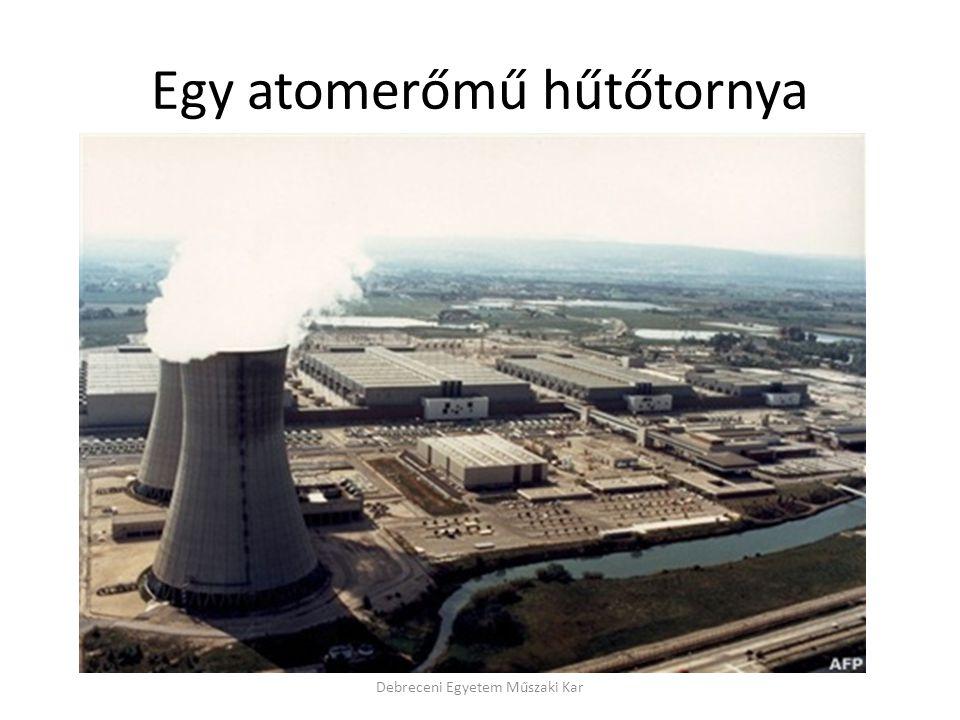 Egy atomerőmű hűtőtornya Debreceni Egyetem Műszaki Kar