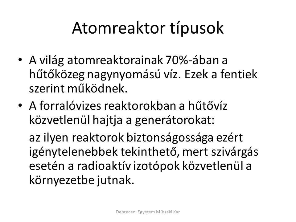 Atomreaktor típusok A világ atomreaktorainak 70%-ában a hűtőközeg nagynyomású víz. Ezek a fentiek szerint működnek. A forralóvizes reaktorokban a hűtő
