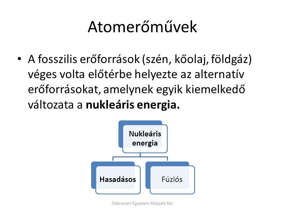 Atomerőművek A fosszilis erőforrások (szén, kőolaj, földgáz) véges volta előtérbe helyezte az alternatív erőforrásokat, amelynek egyik kiemelkedő vált
