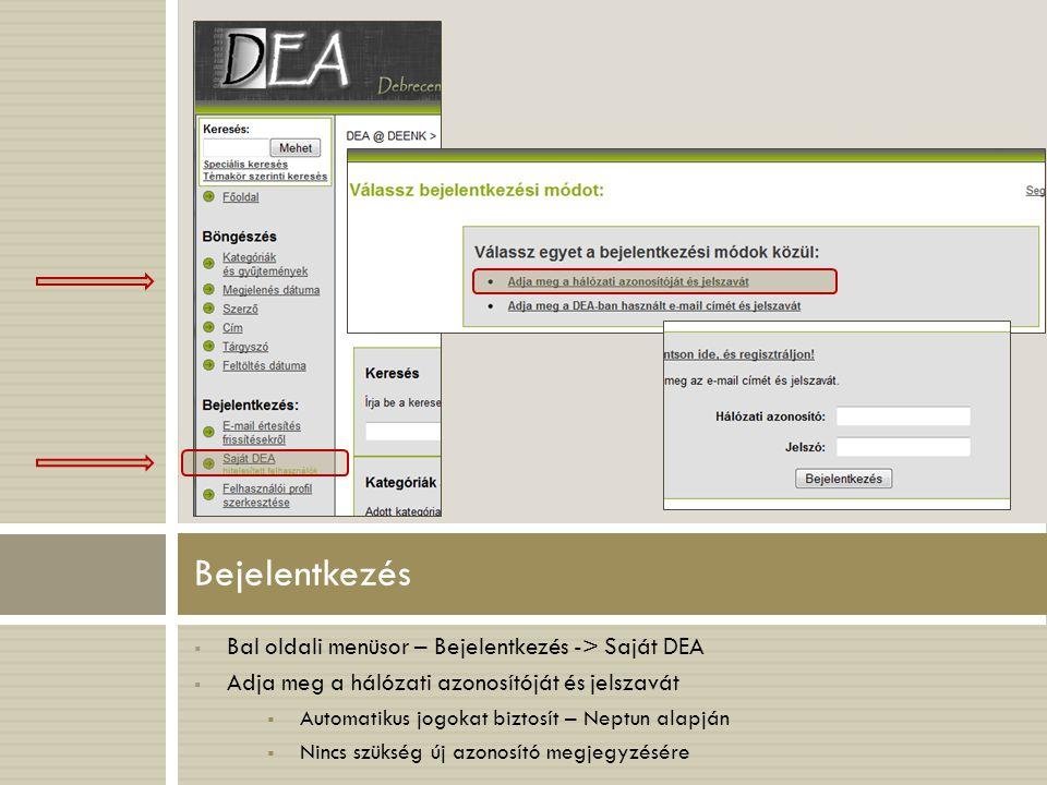  Bal oldali menüsor – Bejelentkezés -> Saját DEA  Adja meg a hálózati azonosítóját és jelszavát  Automatikus jogokat biztosít – Neptun alapján  Nincs szükség új azonosító megjegyzésére Bejelentkezés