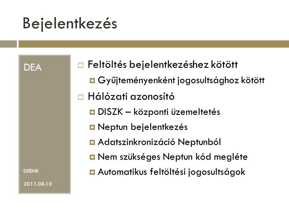 DEA DEENK 2011.08.10  Feltöltés bejelentkezéshez kötött  Gyűjteményenként jogosultsághoz kötött  Hálózati azonosító  DISZK – központi üzemeltetés  Neptun bejelentkezés  Adatszinkronizáció Neptunból  Nem szükséges Neptun kód megléte  Automatikus feltöltési jogosultságok